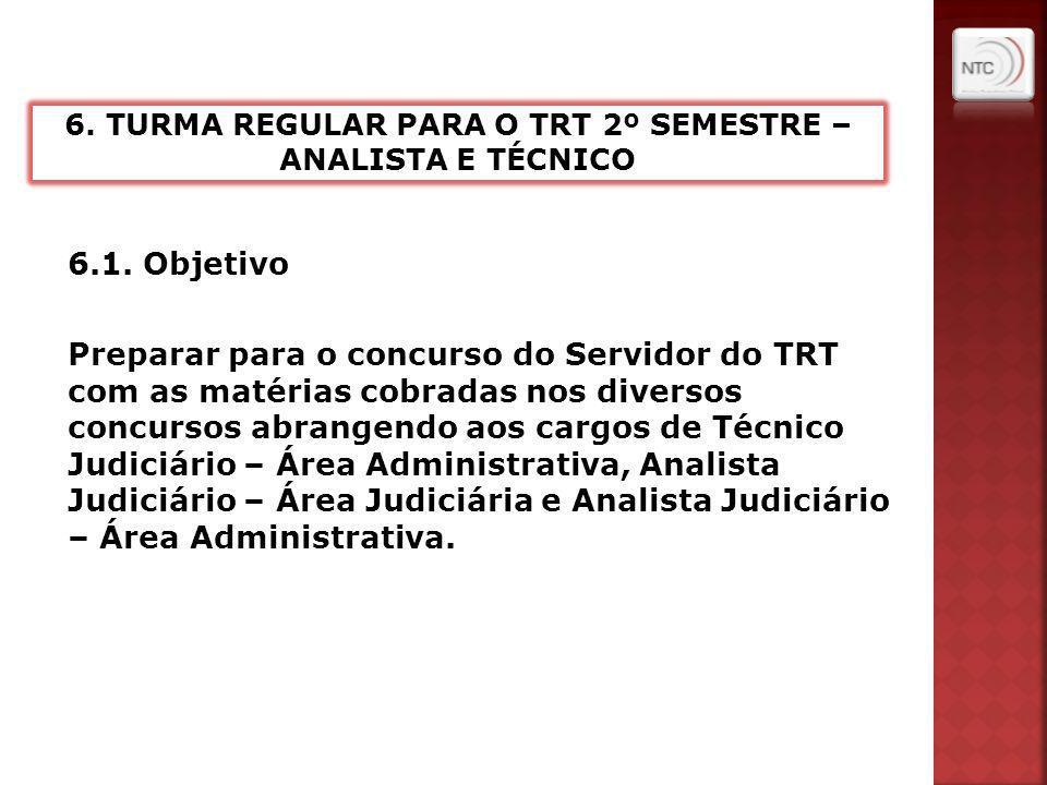 6.1. Objetivo Preparar para o concurso do Servidor do TRT com as matérias cobradas nos diversos concursos abrangendo aos cargos de Técnico Judiciário