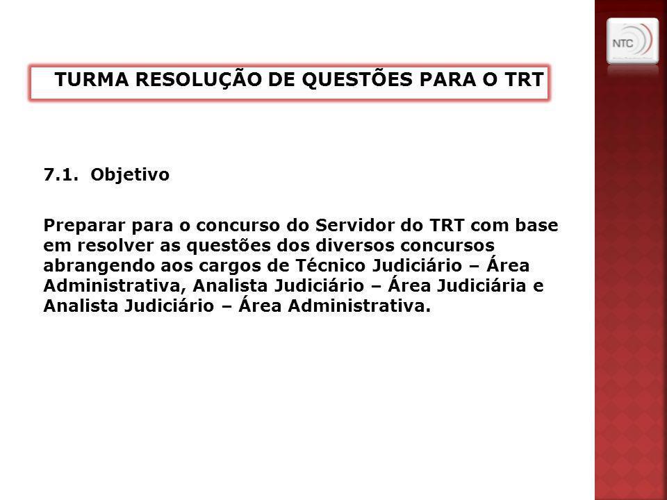 7.1. Objetivo Preparar para o concurso do Servidor do TRT com base em resolver as questões dos diversos concursos abrangendo aos cargos de Técnico Jud