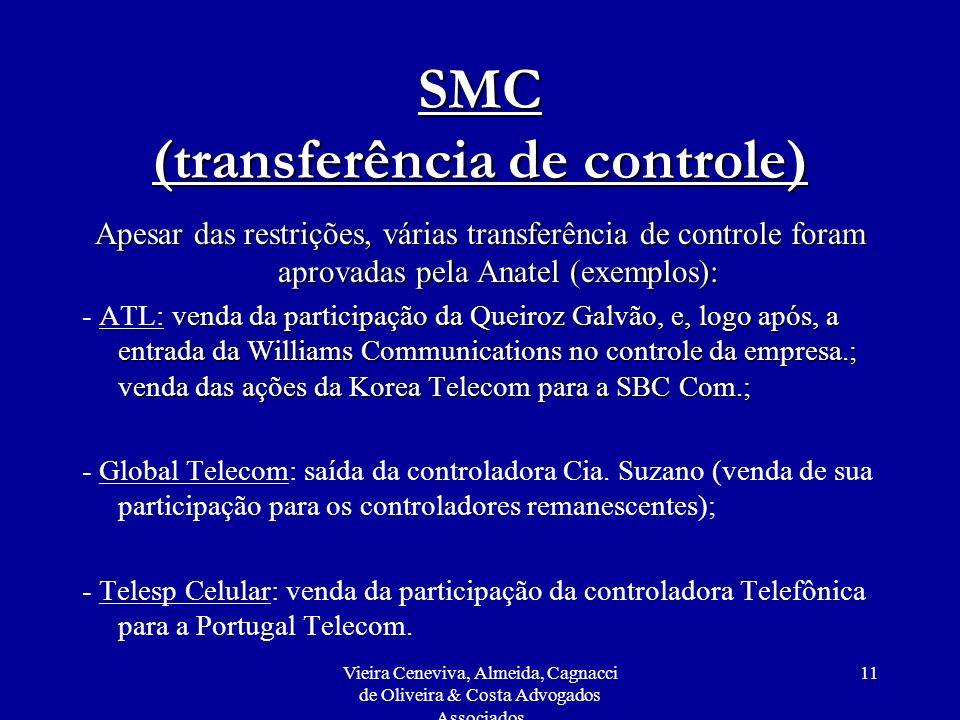 Vieira Ceneviva, Almeida, Cagnacci de Oliveira & Costa Advogados Associados 11 SMC (transferência de controle) Apesar das restrições, várias transferê