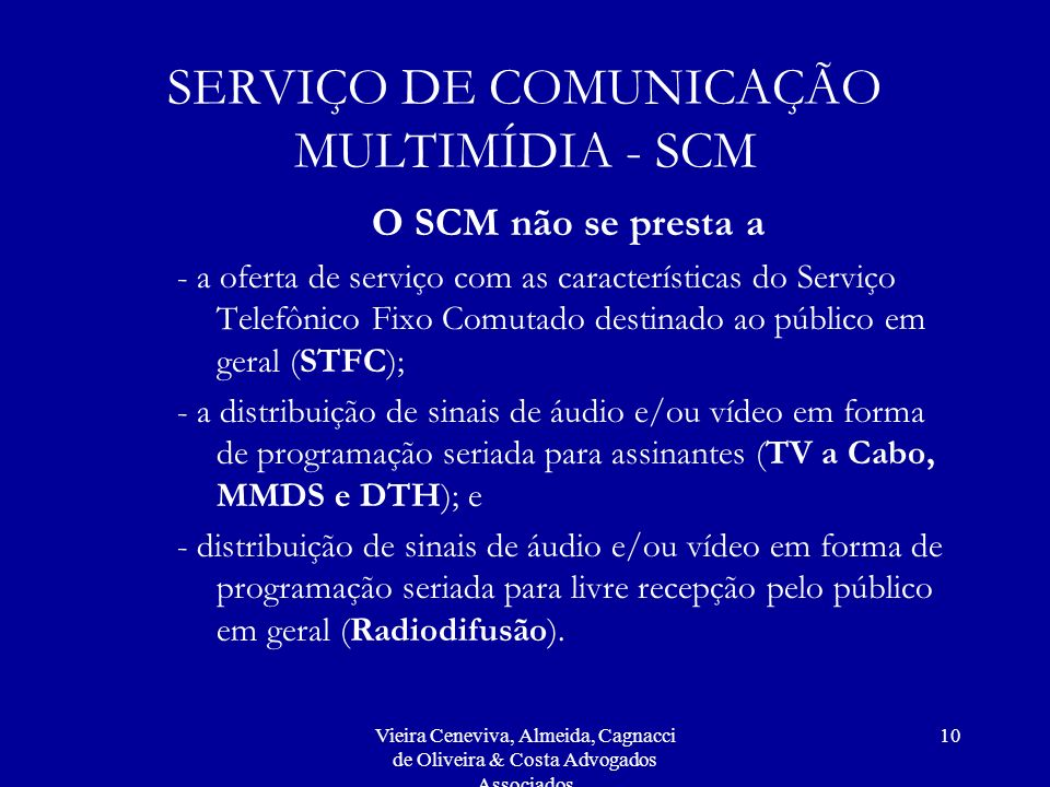Vieira Ceneviva, Almeida, Cagnacci de Oliveira & Costa Advogados Associados 10 SERVIÇO DE COMUNICAÇÃO MULTIMÍDIA - SCM O SCM não se presta a - a ofert