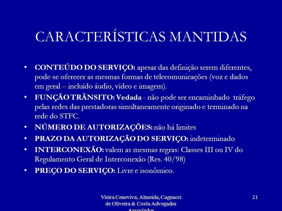 Vieira Ceneviva, Almeida, Cagnacci de Oliveira & Costa Advogados Associados 21 CARACTERÍSTICAS MANTIDAS CONTEÚDO DO SERVIÇO: apesar das definição sere