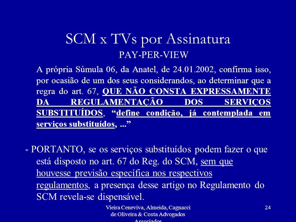 Vieira Ceneviva, Almeida, Cagnacci de Oliveira & Costa Advogados Associados 24 SCM x TVs por Assinatura PAY-PER-VIEW A própria Súmula 06, da Anatel, d