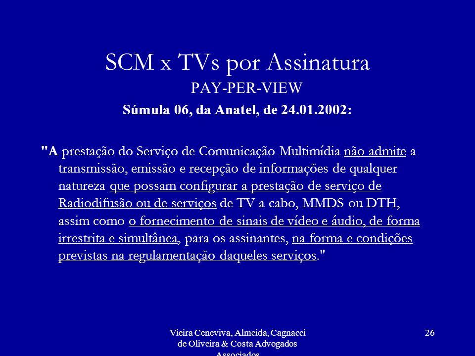 Vieira Ceneviva, Almeida, Cagnacci de Oliveira & Costa Advogados Associados 26 SCM x TVs por Assinatura PAY-PER-VIEW Súmula 06, da Anatel, de 24.01.20