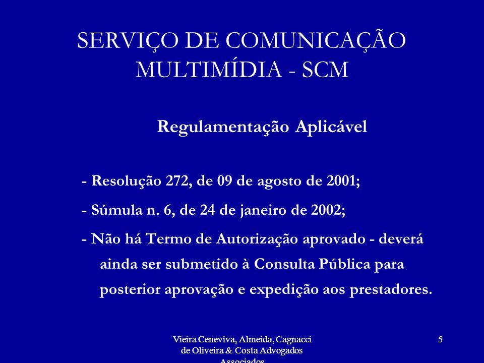 Vieira Ceneviva, Almeida, Cagnacci de Oliveira & Costa Advogados Associados 5 SERVIÇO DE COMUNICAÇÃO MULTIMÍDIA - SCM Regulamentação Aplicável - Resol