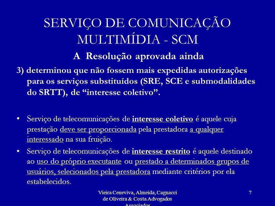 Vieira Ceneviva, Almeida, Cagnacci de Oliveira & Costa Advogados Associados 7 SERVIÇO DE COMUNICAÇÃO MULTIMÍDIA - SCM A Resolução aprovada ainda 3) de