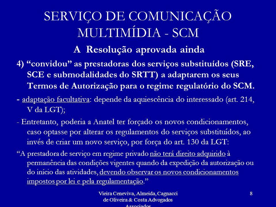 Vieira Ceneviva, Almeida, Cagnacci de Oliveira & Costa Advogados Associados 8 SERVIÇO DE COMUNICAÇÃO MULTIMÍDIA - SCM A Resolução aprovada ainda 4) co