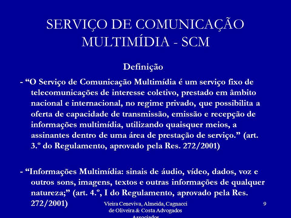 Vieira Ceneviva, Almeida, Cagnacci de Oliveira & Costa Advogados Associados 9 SERVIÇO DE COMUNICAÇÃO MULTIMÍDIA - SCM Definição - O Serviço de Comunic