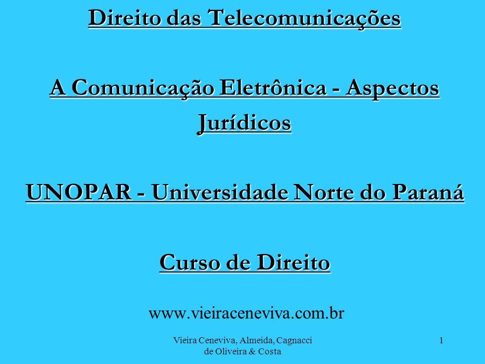 Vieira Ceneviva, Almeida, Cagnacci de Oliveira & Costa 1 Direito das Telecomunicações A Comunicação Eletrônica - Aspectos Jurídicos UNOPAR - Universid