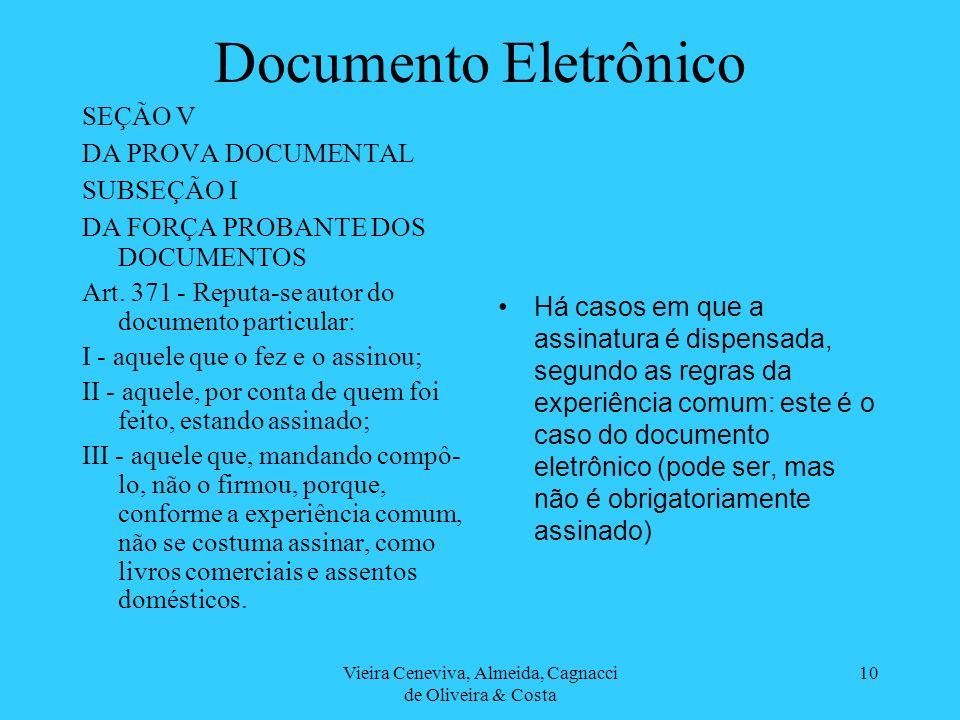 Vieira Ceneviva, Almeida, Cagnacci de Oliveira & Costa 10 Documento Eletrônico SEÇÃO V DA PROVA DOCUMENTAL SUBSEÇÃO I DA FORÇA PROBANTE DOS DOCUMENTOS
