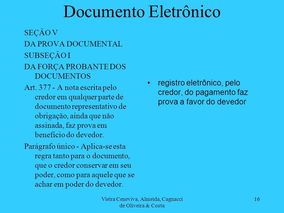 Vieira Ceneviva, Almeida, Cagnacci de Oliveira & Costa 16 Documento Eletrônico SEÇÃO V DA PROVA DOCUMENTAL SUBSEÇÃO I DA FORÇA PROBANTE DOS DOCUMENTOS