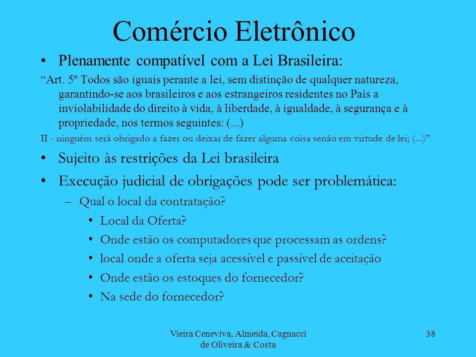 Vieira Ceneviva, Almeida, Cagnacci de Oliveira & Costa 38 Comércio Eletrônico Plenamente compatível com a Lei Brasileira: Art. 5º Todos são iguais per