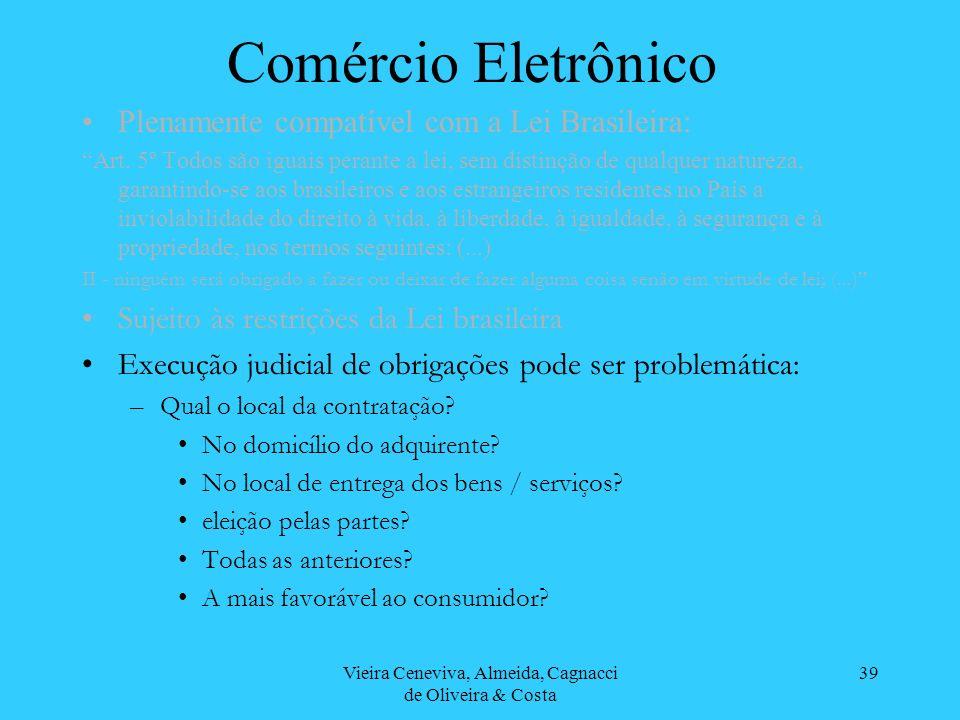 Vieira Ceneviva, Almeida, Cagnacci de Oliveira & Costa 39 Comércio Eletrônico Plenamente compatível com a Lei Brasileira: Art. 5º Todos são iguais per
