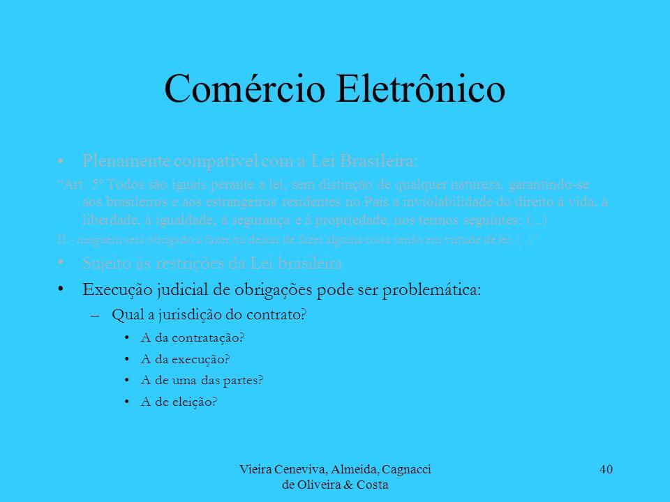Vieira Ceneviva, Almeida, Cagnacci de Oliveira & Costa 40 Comércio Eletrônico Plenamente compatível com a Lei Brasileira: Art. 5º Todos são iguais per