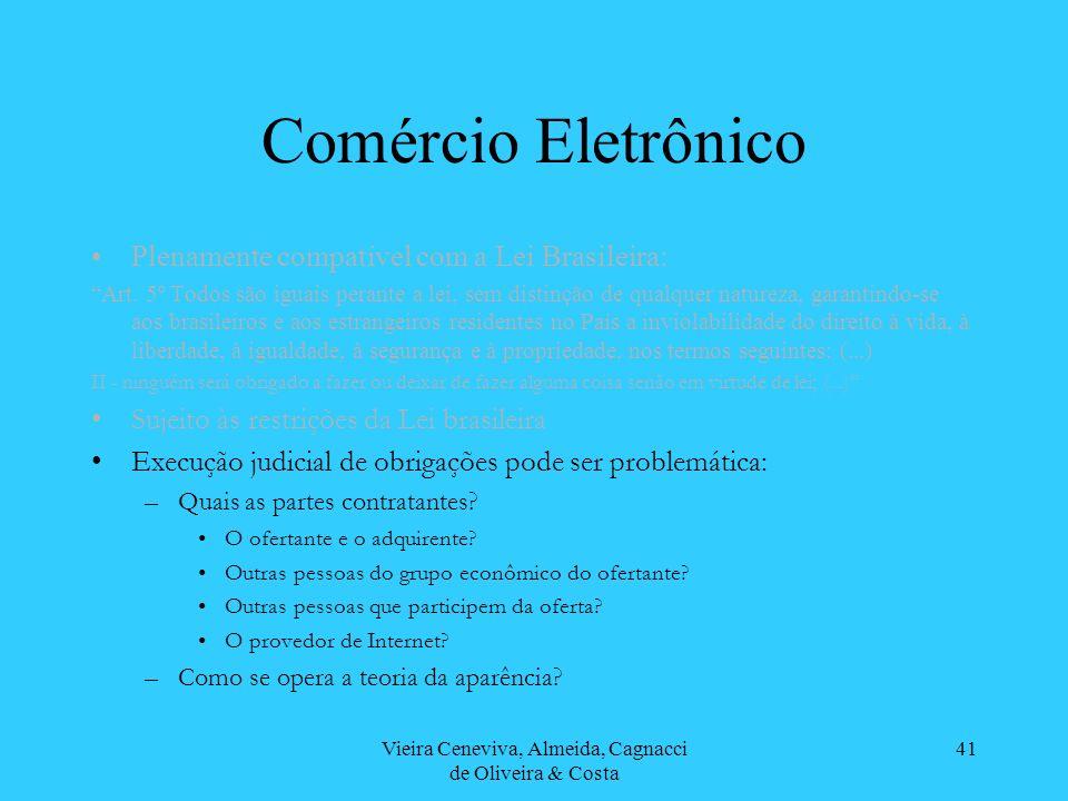 Vieira Ceneviva, Almeida, Cagnacci de Oliveira & Costa 41 Comércio Eletrônico Plenamente compatível com a Lei Brasileira: Art. 5º Todos são iguais per
