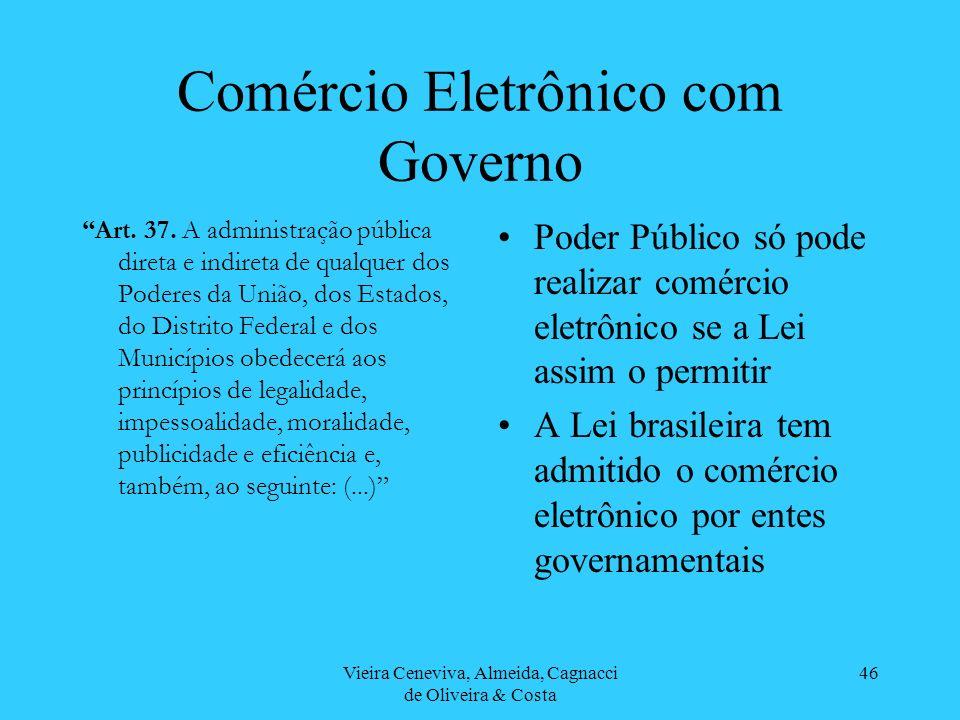 Vieira Ceneviva, Almeida, Cagnacci de Oliveira & Costa 46 Comércio Eletrônico com Governo Art. 37. A administração pública direta e indireta de qualqu