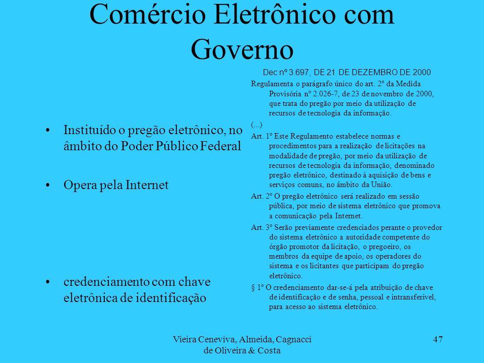Vieira Ceneviva, Almeida, Cagnacci de Oliveira & Costa 47 Comércio Eletrônico com Governo Instituído o pregão eletrônico, no âmbito do Poder Público F