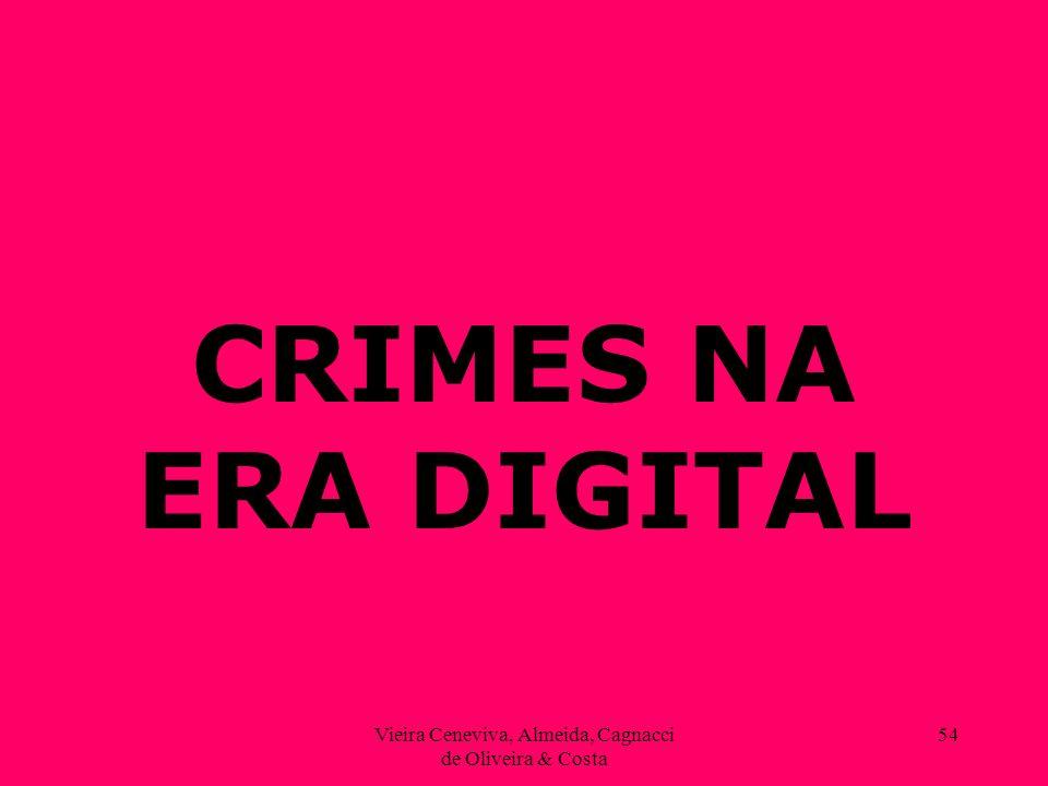 Vieira Ceneviva, Almeida, Cagnacci de Oliveira & Costa 54 CRIMES NA ERA DIGITAL