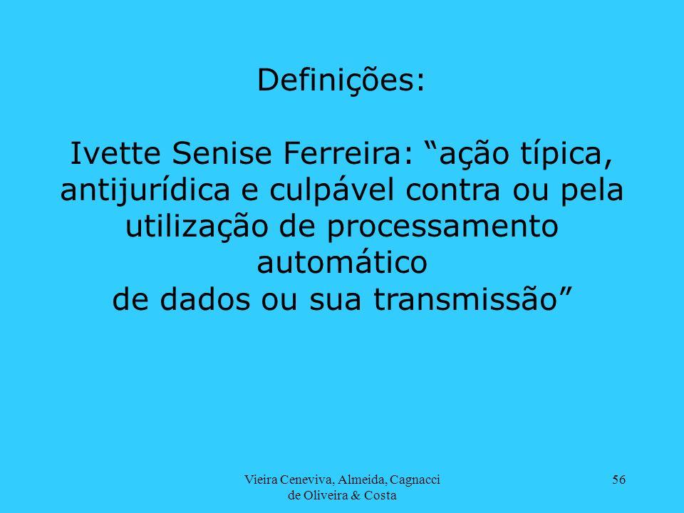 Vieira Ceneviva, Almeida, Cagnacci de Oliveira & Costa 56 Definições: Ivette Senise Ferreira: ação típica, antijurídica e culpável contra ou pela util