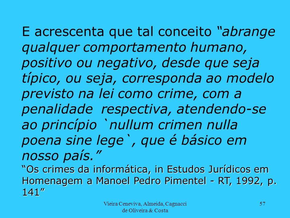 Vieira Ceneviva, Almeida, Cagnacci de Oliveira & Costa 57 E acrescenta que tal conceito abrange qualquer comportamento humano, positivo ou negativo, d