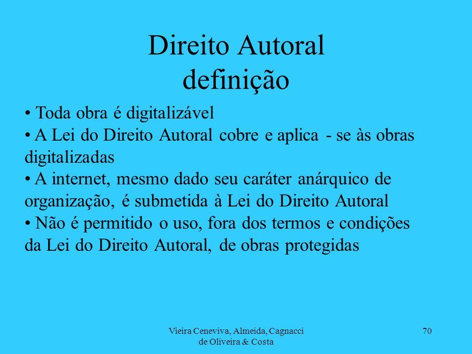 Vieira Ceneviva, Almeida, Cagnacci de Oliveira & Costa 70 Direito Autoral definição Toda obra é digitalizável A Lei do Direito Autoral cobre e aplica