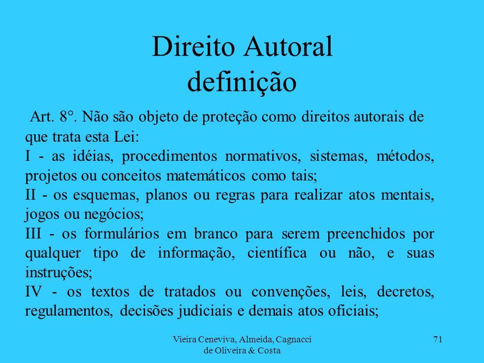 Vieira Ceneviva, Almeida, Cagnacci de Oliveira & Costa 71 Direito Autoral definição Art. 8°. Não são objeto de proteção como direitos autorais de que