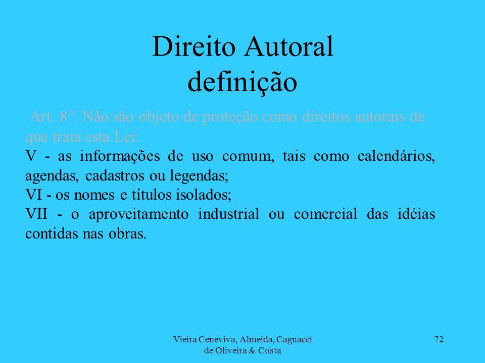 Vieira Ceneviva, Almeida, Cagnacci de Oliveira & Costa 72 Direito Autoral definição Art. 8°. Não são objeto de proteção como direitos autorais de que