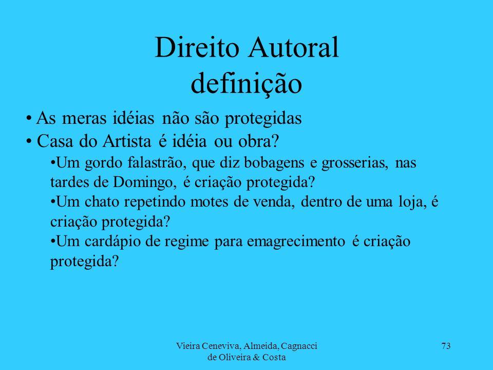 Vieira Ceneviva, Almeida, Cagnacci de Oliveira & Costa 73 Direito Autoral definição As meras idéias não são protegidas Casa do Artista é idéia ou obra