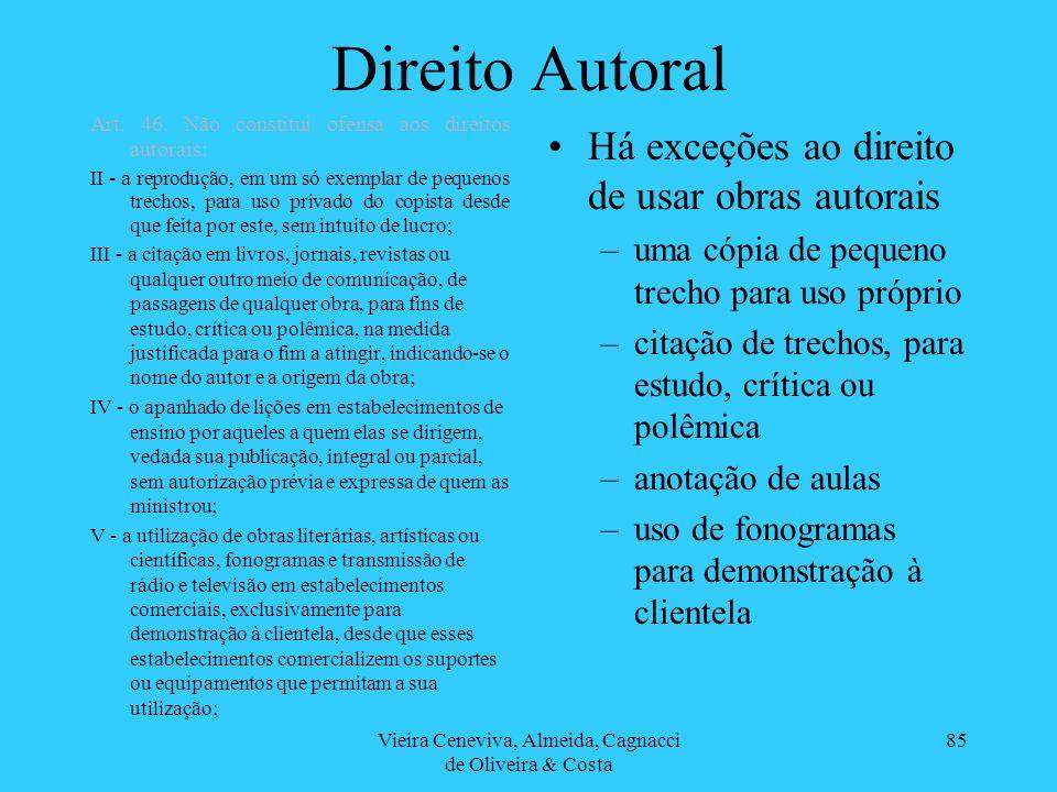 Vieira Ceneviva, Almeida, Cagnacci de Oliveira & Costa 85 Direito Autoral Há exceções ao direito de usar obras autorais –uma cópia de pequeno trecho p