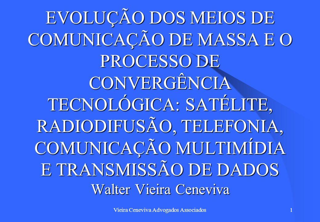Vieira Ceneviva Advogados Associados22 Evolução dos meios de comunicação Quanto à radiodifusão, a preocupação foi no sentido de implantar um Sistema Nacional de Radiodifusão, onde cada elemento tivesse sua atividade perfeitamente definida e integrada às demais.