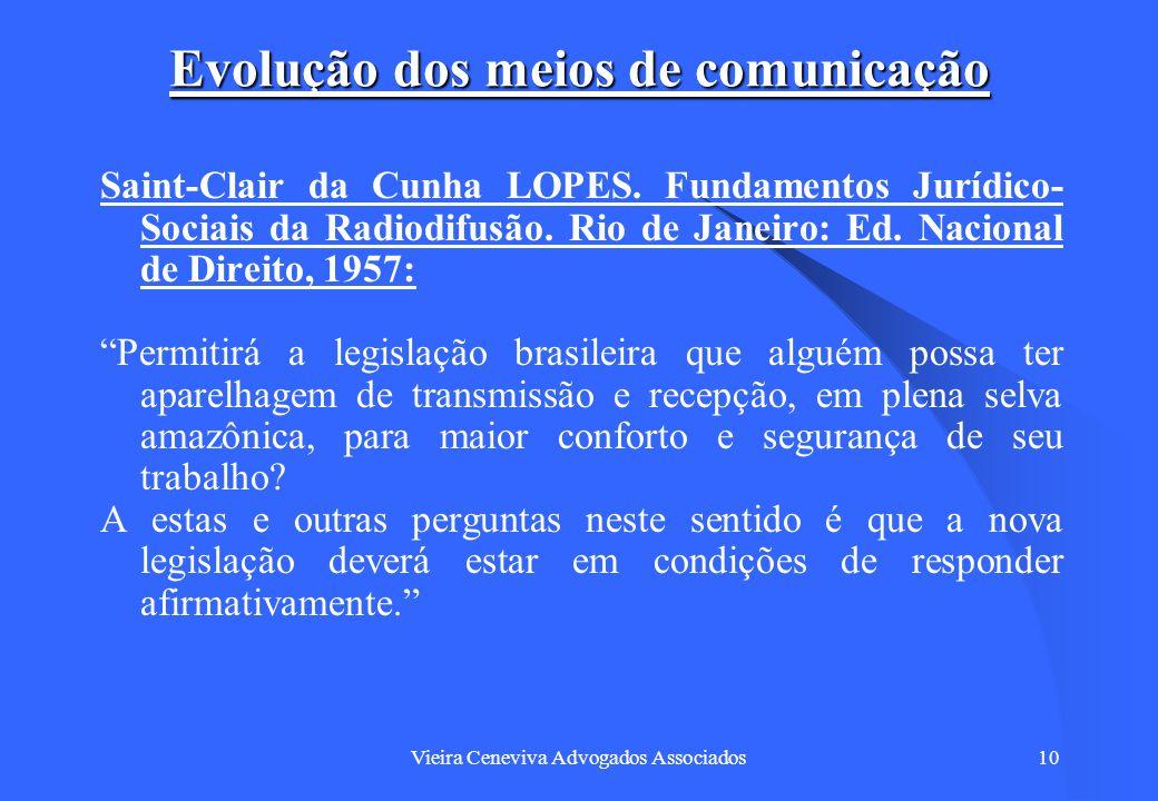 Vieira Ceneviva Advogados Associados10 Evolução dos meios de comunicação Saint-Clair da Cunha LOPES. Fundamentos Jurídico- Sociais da Radiodifusão. Ri