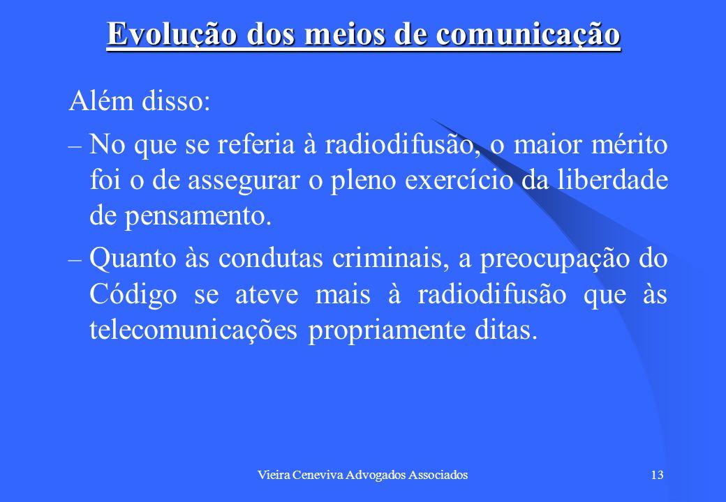 Vieira Ceneviva Advogados Associados13 Evolução dos meios de comunicação Além disso: – No que se referia à radiodifusão, o maior mérito foi o de asseg