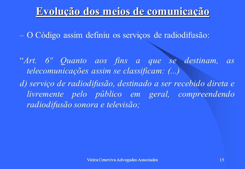 Vieira Ceneviva Advogados Associados15 Evolução dos meios de comunicação – O Código assim definiu os serviços de radiodifusão: Art. 6º Quanto aos fins