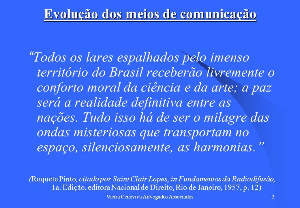 Vieira Ceneviva Advogados Associados13 Evolução dos meios de comunicação Além disso: – No que se referia à radiodifusão, o maior mérito foi o de assegurar o pleno exercício da liberdade de pensamento.