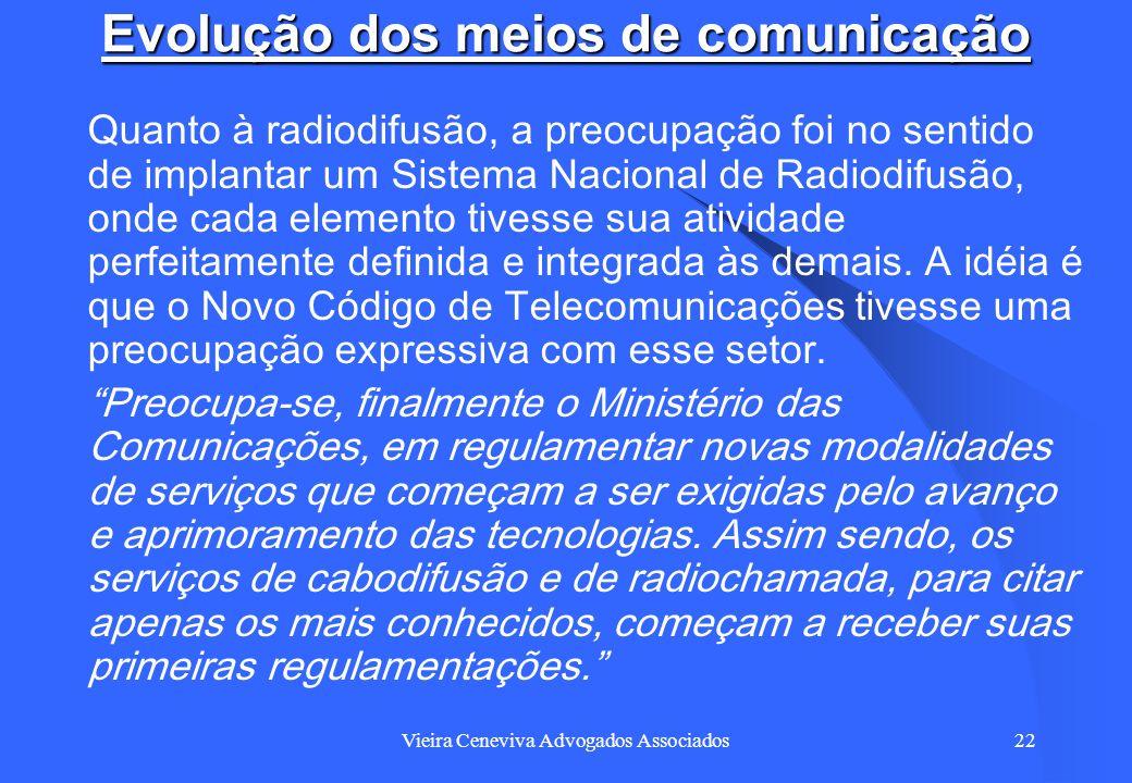 Vieira Ceneviva Advogados Associados22 Evolução dos meios de comunicação Quanto à radiodifusão, a preocupação foi no sentido de implantar um Sistema N