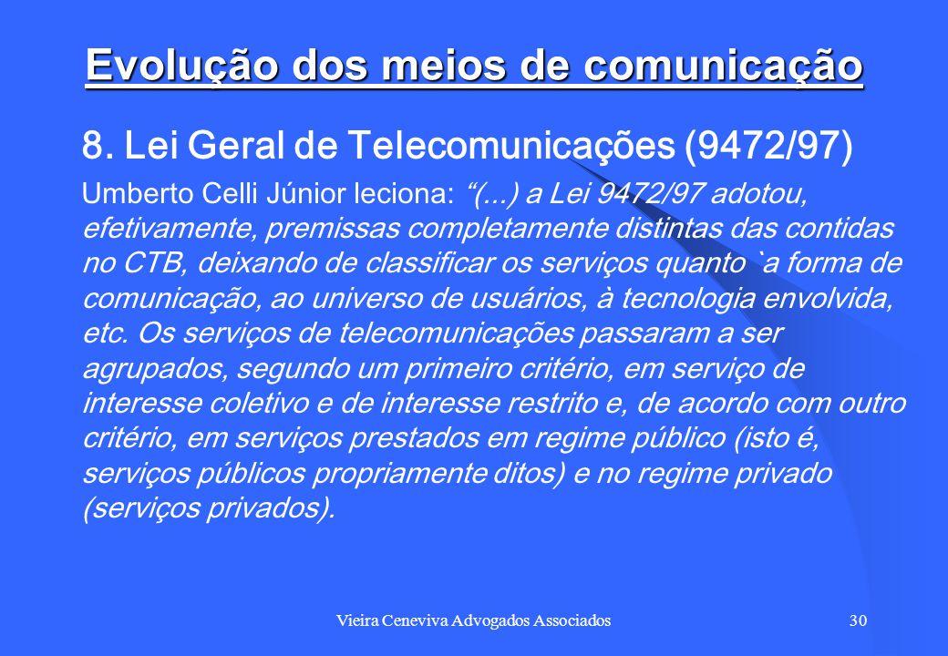 Vieira Ceneviva Advogados Associados30 Evolução dos meios de comunicação 8. Lei Geral de Telecomunicações (9472/97) Umberto Celli Júnior leciona: (...