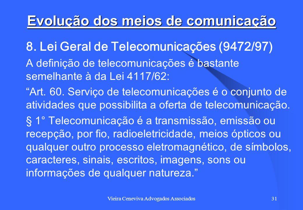 Vieira Ceneviva Advogados Associados31 Evolução dos meios de comunicação 8. Lei Geral de Telecomunicações (9472/97) A definição de telecomunicações é