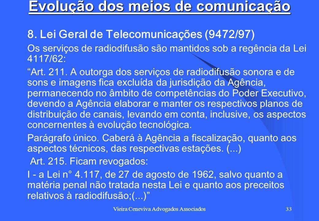 Vieira Ceneviva Advogados Associados33 Evolução dos meios de comunicação 8. Lei Geral de Telecomunicações (9472/97) Os serviços de radiodifusão são ma
