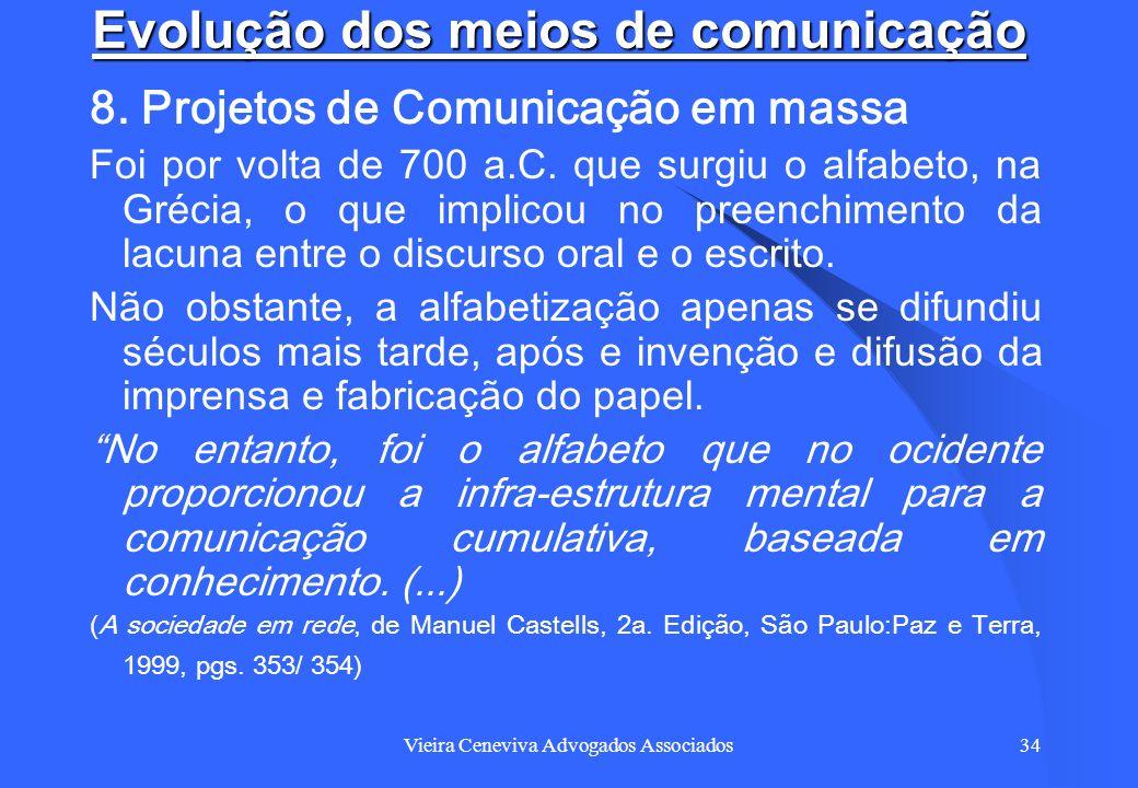 Vieira Ceneviva Advogados Associados34 Evolução dos meios de comunicação 8. Projetos de Comunicação em massa Foi por volta de 700 a.C. que surgiu o al