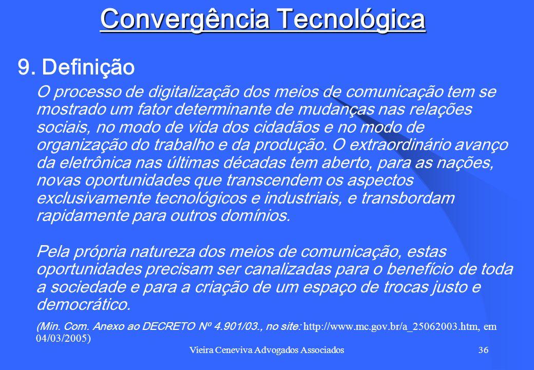 Vieira Ceneviva Advogados Associados36 Convergência Tecnológica 9. Definição O processo de digitalização dos meios de comunicação tem se mostrado um f