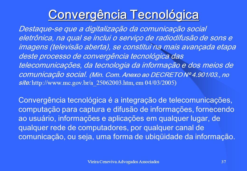 Vieira Ceneviva Advogados Associados37 Convergência Tecnológica Destaque-se que a digitalização da comunicação social eletrônica, na qual se inclui o