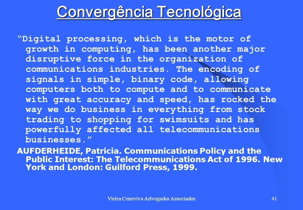 Vieira Ceneviva Advogados Associados41 Convergência Tecnológica Digital processing, which is the motor of growth in computing, has been another major