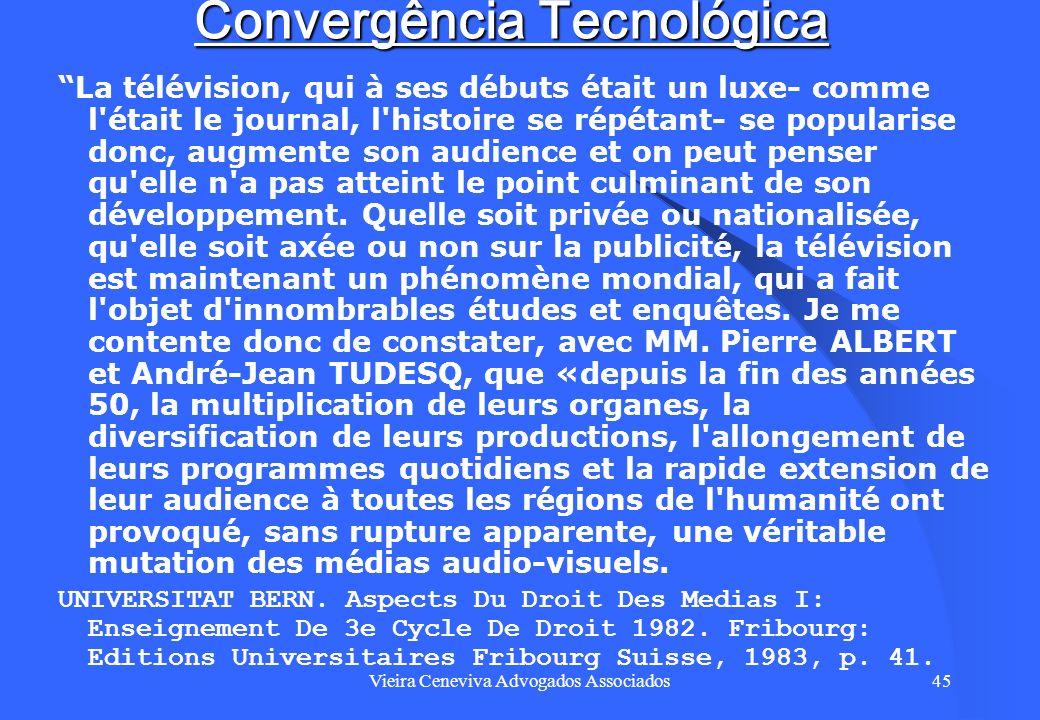 Vieira Ceneviva Advogados Associados45 Convergência Tecnológica La télévision, qui à ses débuts était un luxe- comme l'était le journal, l'histoire se