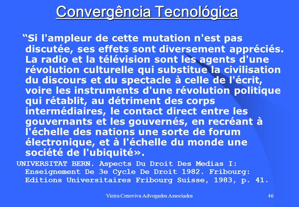 Vieira Ceneviva Advogados Associados46 Convergência Tecnológica Si l'ampleur de cette mutation n'est pas discutée, ses effets sont diversement appréci