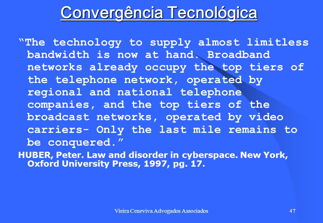 Vieira Ceneviva Advogados Associados47 Convergência Tecnológica The technology to supply almost limitless bandwidth is now at hand. Broadband networks