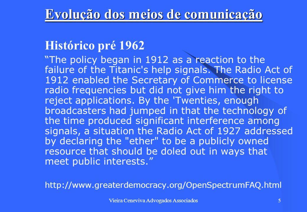 Vieira Ceneviva Advogados Associados5 Evolução dos meios de comunicação 1. Histórico pré 1962 The policy began in 1912 as a reaction to the failure of