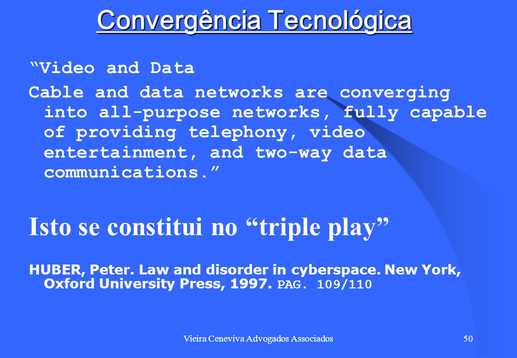 Vieira Ceneviva Advogados Associados50 Convergência Tecnológica Video and Data Cable and data networks are converging into all-purpose networks, fully