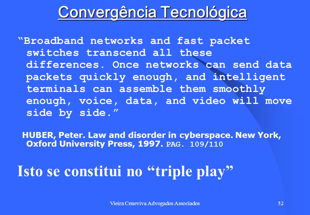 Vieira Ceneviva Advogados Associados52 Convergência Tecnológica Broadband networks and fast packet switches transcend all these differences. Once netw