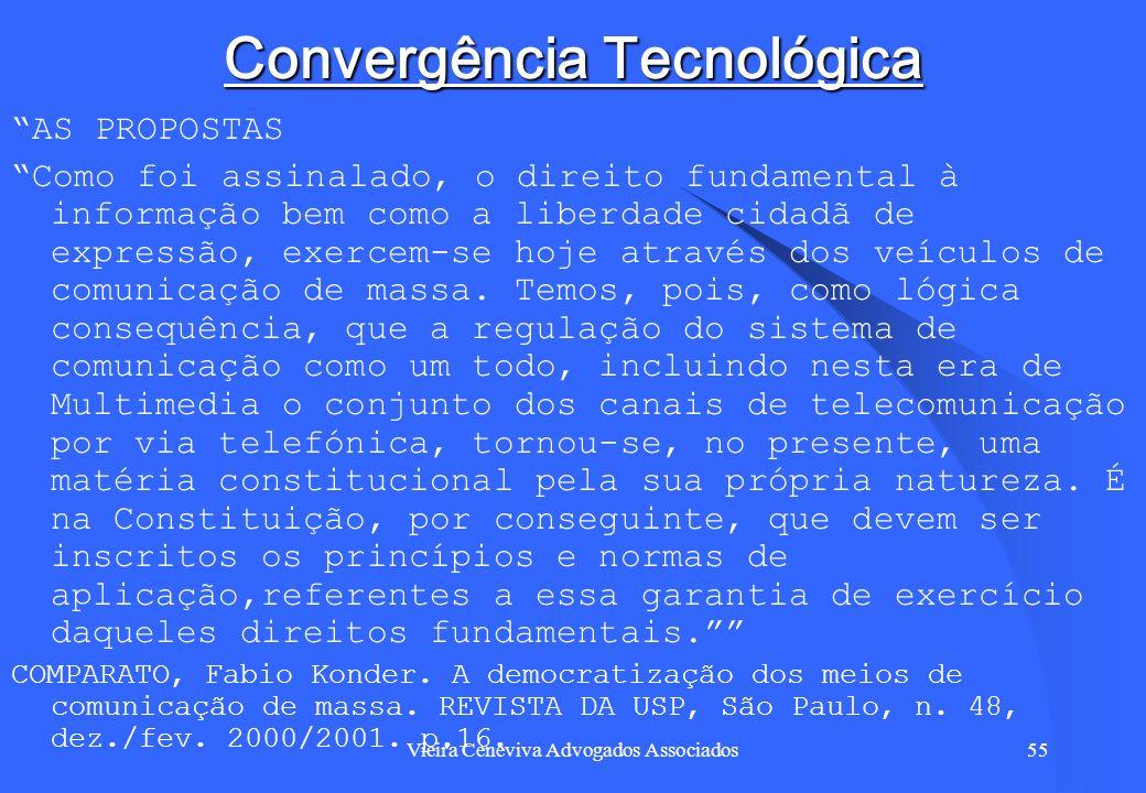 Vieira Ceneviva Advogados Associados55 Convergência Tecnológica AS PROPOSTAS Como foi assinalado, o direito fundamental à informação bem como a liberd
