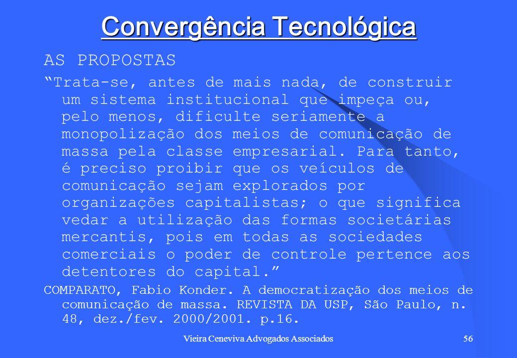 Vieira Ceneviva Advogados Associados56 Convergência Tecnológica AS PROPOSTAS Trata-se, antes de mais nada, de construir um sistema institucional que i