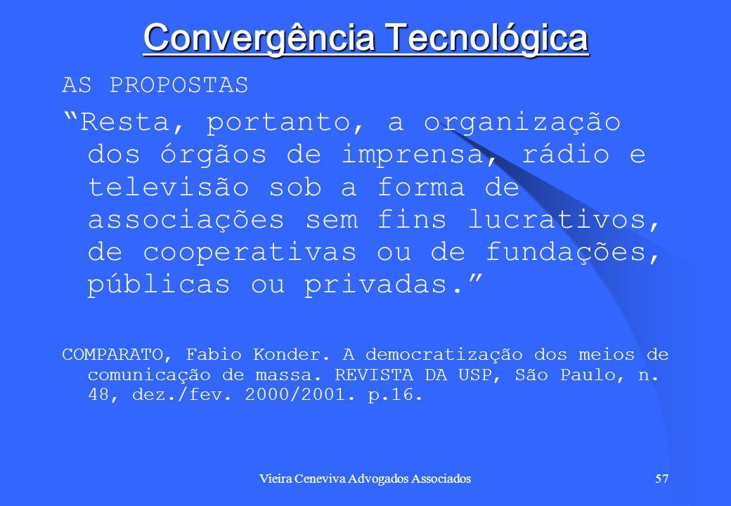 Vieira Ceneviva Advogados Associados57 Convergência Tecnológica AS PROPOSTAS Resta, portanto, a organização dos órgãos de imprensa, rádio e televisão